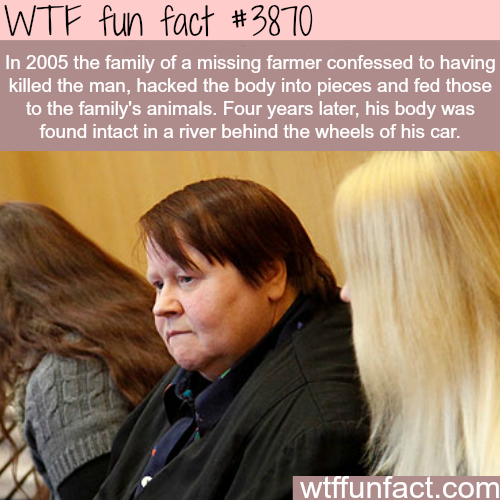A family said they killed their farmer and fed him to animals  - WTF fun facts