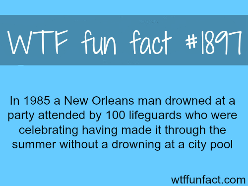 A man drowned in a party of 100 lifeguards  - WTF fun facts