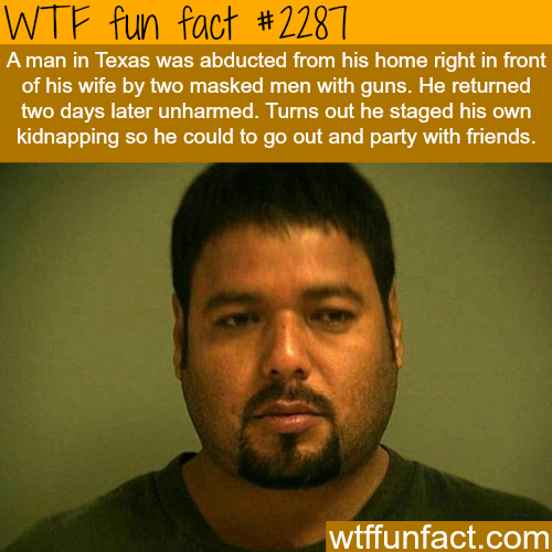 A man faked his kidnapping -WTF fun facts