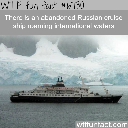 Abandoned Russian cruise ship - WTF fun fact