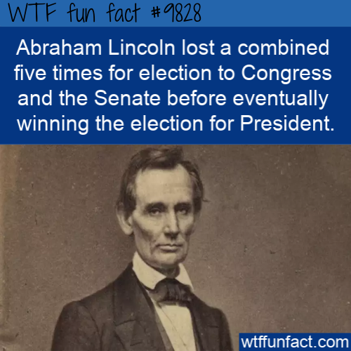 Abraham Lincoln lost a combined five times for election to Congress and the Senate before eventually winning the election for President.