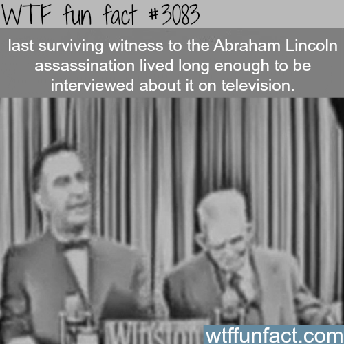 Abraham Lincoln's last surviving witness -  WTF fun facts