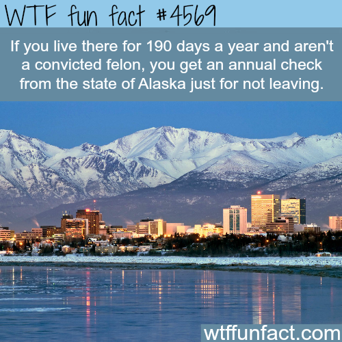 Alaska will pay you for living there -   WTF fun facts