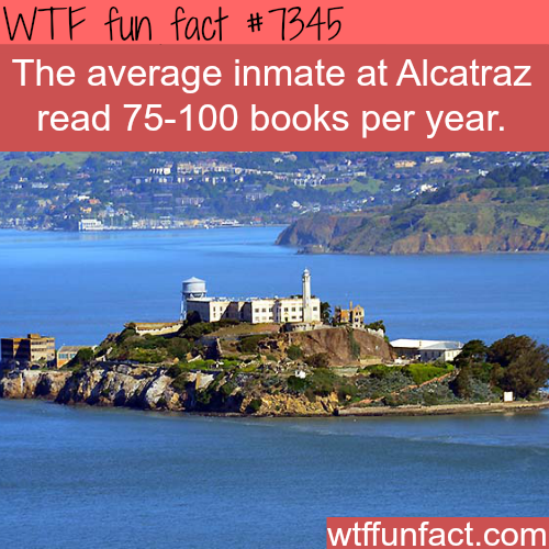 Alcatraz inmates read 75 books a year - WTF fun facts