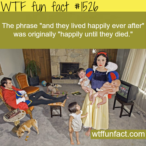 """And they lived happily ever after"". wtf fun facts"