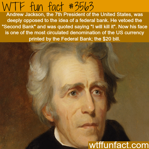 Andrew Jackson and the Federal bank - WTF fun facts