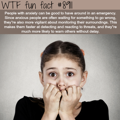Anxiouspeople can be good to have around - WTF fun facts