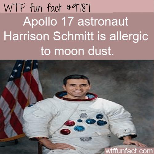 Apollo 17 astronaut Harrison Schmitt is allergic to moon dust.