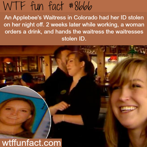 Applebee's waitress got her id stolen and this happened - WTF fun facts