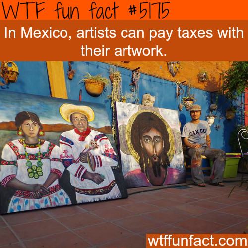 Artists in Mexico can pay taxes with their artwork - WTF fun facts