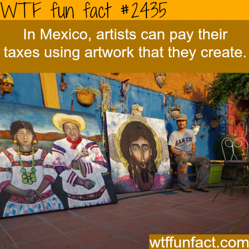 Artists pay taxes using their art in Mexico! - WTF fun facts
