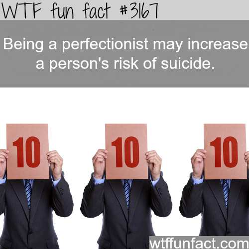 Being a perfectionist may increases chances of suicide -  WTF fun facts