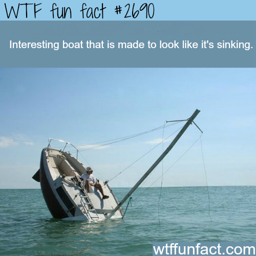 Boat designed to look like its sinking - WTF fun facts