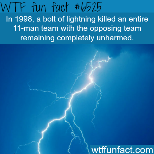 Bolt of lightning kills an entire team of 11 soccer players - WTF fun facts
