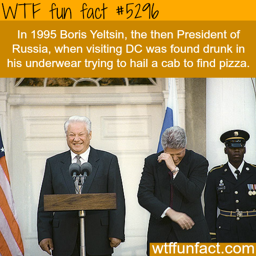 Boris Yeltsin was found in his underwear looking for pizza - WTF fun facts