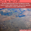 calexico and mexicali wtf fun facts