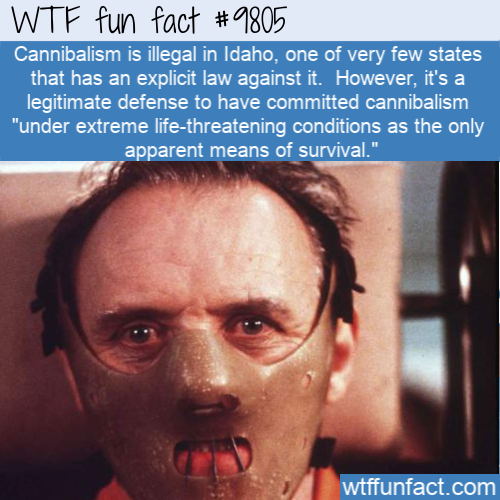 Cannibalism is illegal in Idaho