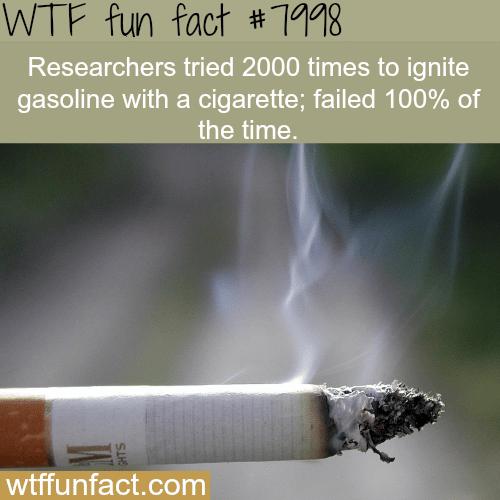 Cigarettes can't ignite gasoline - WTF fun fact