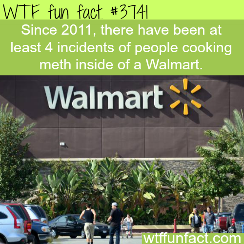 Cooking meth inside of a Walmart - WTF fun facts