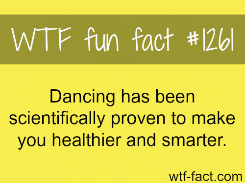 Dancing has been scientifically proven to make you healthier and smarter.