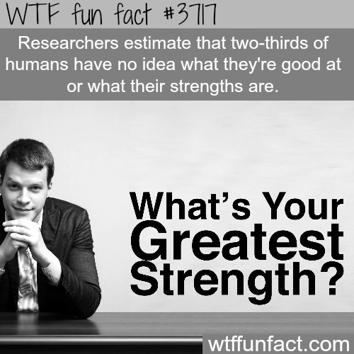 Do you know your strengths and what you are good at? - WTF fun facts