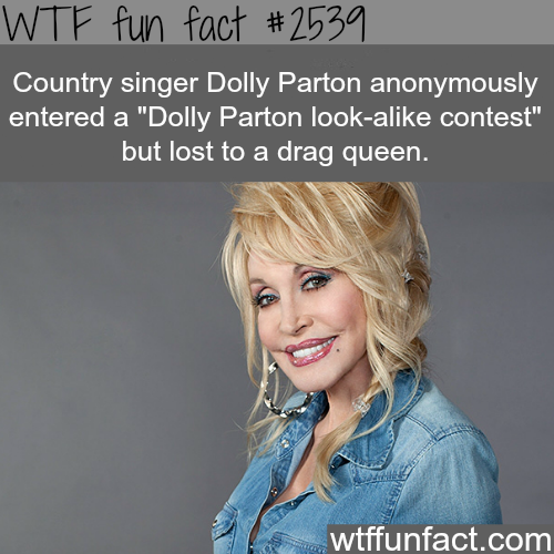 "Dolly Parton loses a ""Dolly Parton Look-alike contest"" - WTF fun facts"
