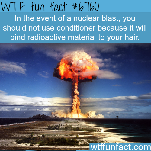 Don't use conditioner in the event of a nuclear blast - WTF fun fact
