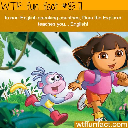 Dora the Explorer teaches English in non-Englishcountries - WTF fun facts