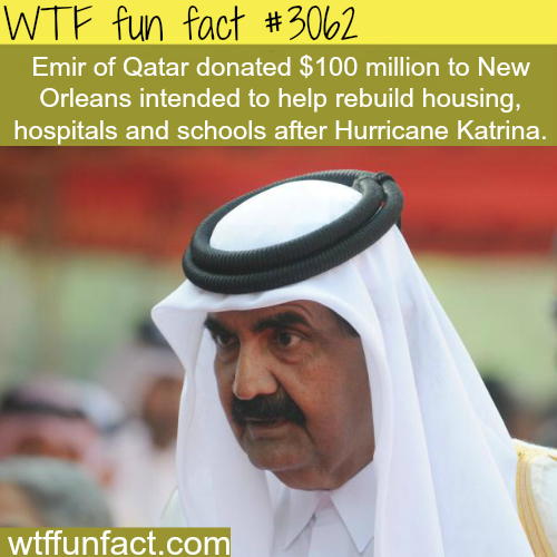 Emir Of Qatar donated 100 million dollars to Katrina victims -  WTF fun facts