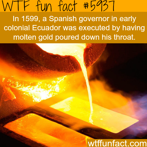 Execution by molten gold - WTF fun facts