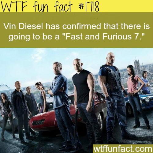 Fast and Furious 7 has been confirmed -WTF fun facts