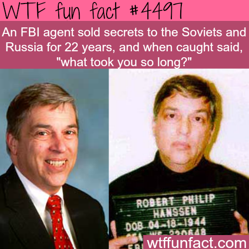 FBI agent sold secret to the Soviets for 20 years -   WTF fun facts