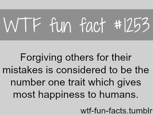 Forgiving othersfor theirmistakes is consideredto be the number one trait which gives most happiness to humans!