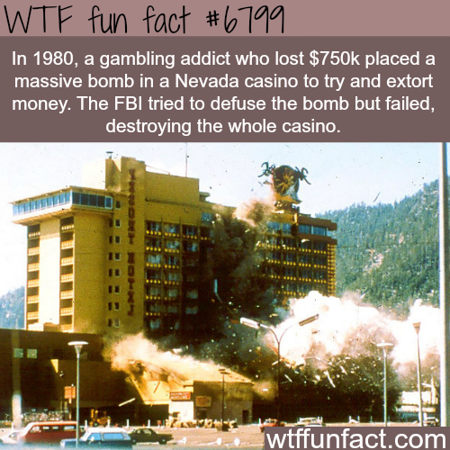 Gambling addict blows up a whole casino after losing $750k - WTF fun fact