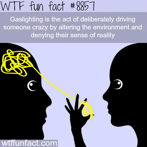 Gaslighting - WTF fun facts