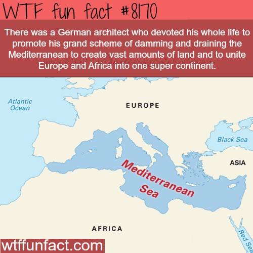 German architect wanted to drain the Mediterranean - WTF fun fact