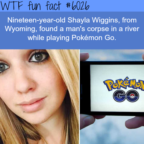 Girl finds a man's corpse in a river while playing Pokemon Go - WTF fun facts