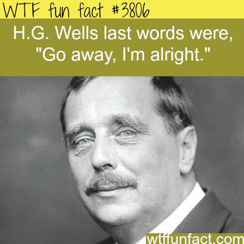 H.G. Wells Last words - WTF fun facts