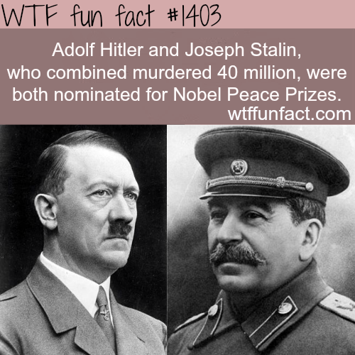 Hitler and Stalin nomination for nobel peace prize… they were nominated