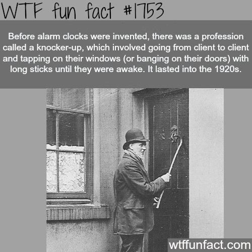 How some people woke up before alarm clocks were invented -WTF fun facts