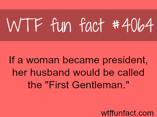 If a woman became a president - WTF fun facts