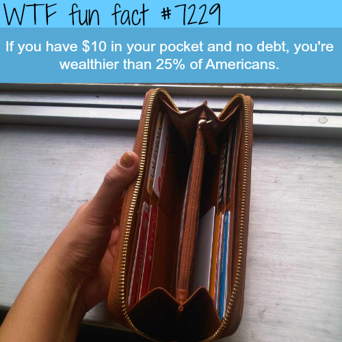 If you have $10 and no debt - WTF Fun Fact