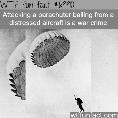 It's a war crime to shoot a parachuter from an distressed plane - WTF fun fact