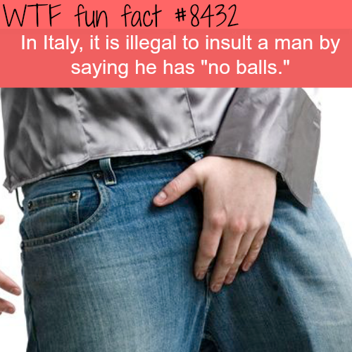 "It's illegal to say a man has ""no balls"" - WTF fun facts"