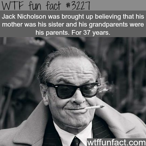 Jack Nickolson believed his mother was his sister -  WTF fun facts