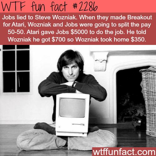 Jobs lied to Steve Wozniak -WTF fun facts