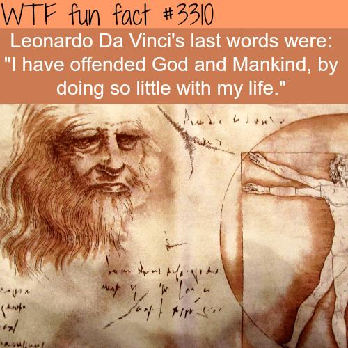 Leonardo Da Vinci's last words -WTF fun facts