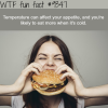 low temperature makes you eat more wtf fun facts