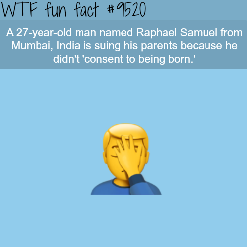 Man is suing his parents because he didn't consent to be born - WTF fun facts