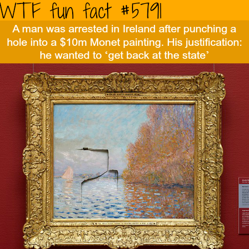 Man punches a hole inside a Monet painting worth millions - WTF fun facts